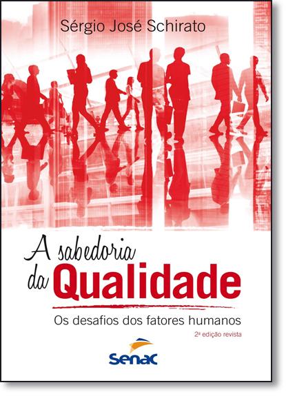Sabedoria da Qualidade, A: Os Desafios dos Fatores Humanos, livro de Sérgio José Schirato