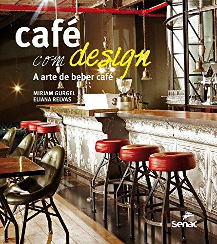 Café com Design. A Arte de Beber Café, livro de Miriam Gurgel, Eliana Relvas