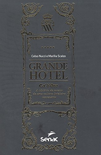 Grande Hotel Ca d Oro: A História de Sucesso de Uma Cultura Hoteleira Centenária, livro de Celso Nucci