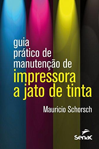Guia Prático de Manutenção de Impressora a Jato de Tinta, livro de Maurício Schorsch