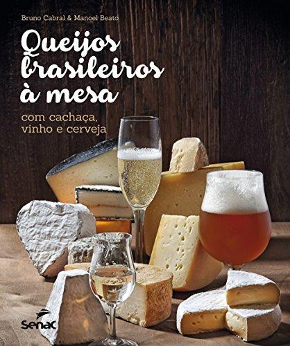 Queijos Brasileiros À Mesa: Com Cachaça, Vinho e Cerveja, livro de Bruno Cabral
