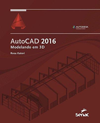 AutoCAD 2016. Modelando em 3D, livro de Rosa Katori