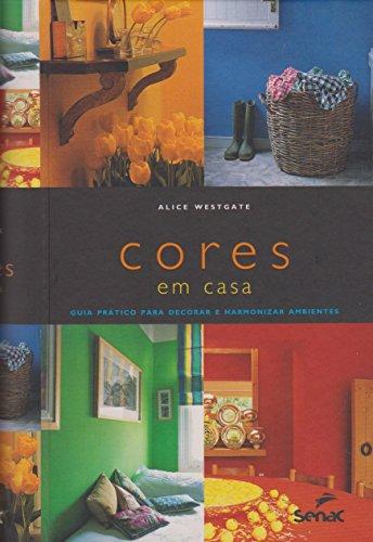 Cores em Casa: Guia Prático Para Decorar e Harmonizar Ambientes, livro de Alice Westgate