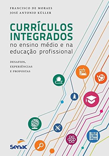 Currículos Integrados no Ensino Médio e na Educação Profissional: Desafios, Experiências e Propostas, livro de Francisco de Moraes