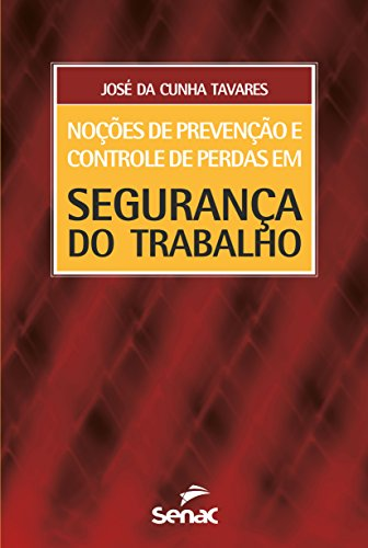 Noções de Prevenção e Controle de Perdas em Segurança do Trabalho, livro de José da Cunha Tavares