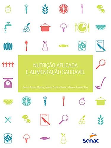 Nutrição Aplicada à Alimentação Saudável, livro de Beatriz Aparecida Edméa Tenuta Martins, Marcia Cristina Basilio, Marco Aurélio Carreira Silva