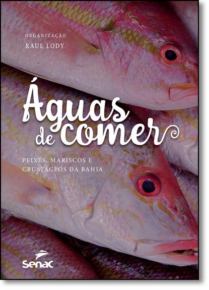 Águas de Comer: Peixes, Mariscos e Crustáceos da Bahia, livro de Raúl Giovanni da Motta Lody