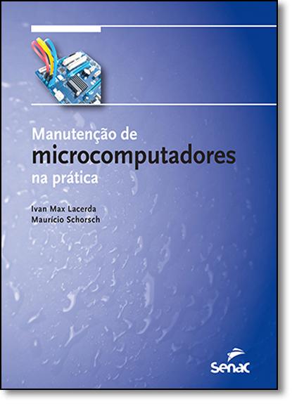 Manutenção de Microcomputadores na Prática - Apenas Livro, livro de Ivan Max Freire de Lacerda