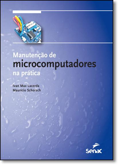 Manutenção de Microcomputadores na Prática - Com Kit de Ferramentas, livro de Ivan Max Freire de Lacerda