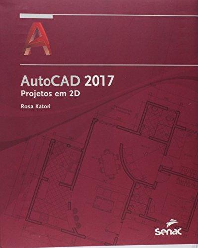 AutoCAD 2017. Projetos em 2D, livro de Rosa Katori