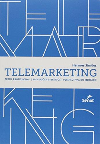 Telemarketing. Perfil Profissional, Aplicações e Serviços, Perspectivas do Mercado, livro de Hermes Simões