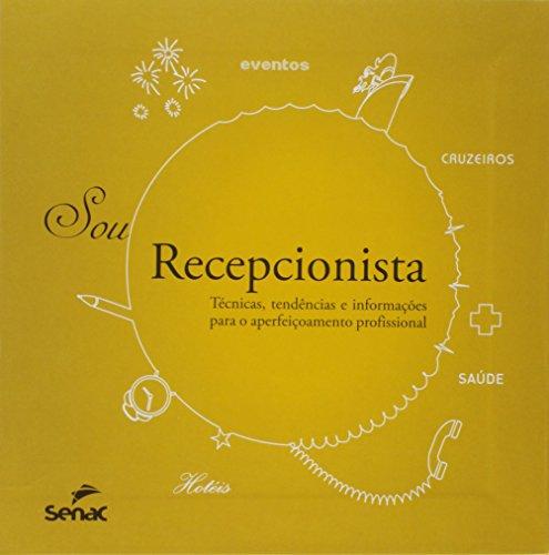 Sou Recepcionista Técnicas, Tendências e Informações Para o Aperfeiçoamento Profissional, livro de Vários Autores