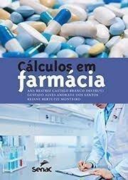 Cálculos em Farmácia, livro de Ana Beatriz C. B. Destruti, Gustavo Alves Andrade dos Santos, Rejane Bertuzzi Monteiro