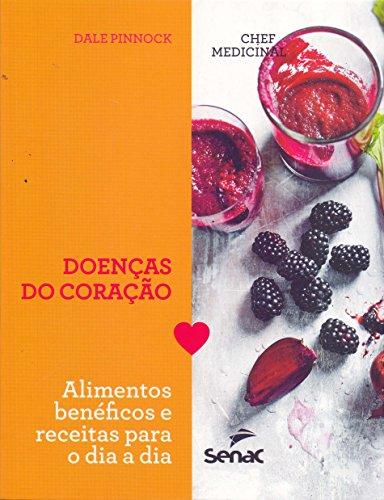 Chef Medicinal. Doenças do Coração. Alimentos Benéficos e Receitas Para o Dia a Dia, livro de Dale Pinnock