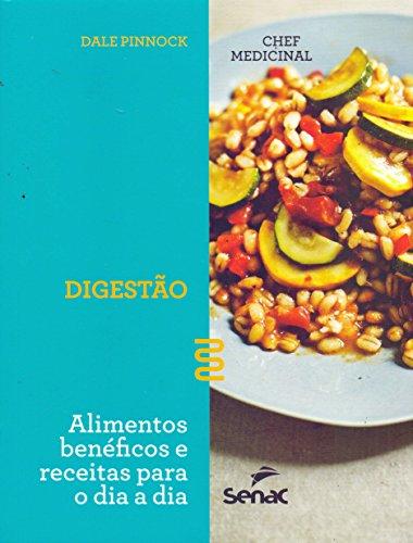 Chef Medicinal. Digestão. Alimentos Benéficos e Receitas Para o Dia a Dia, livro de Dale Pinnock