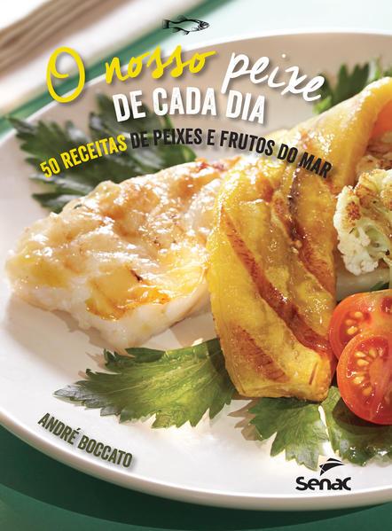 O nosso peixe de cada dia. 50 receitas de peixes e frutos do mar, livro de André Boccato