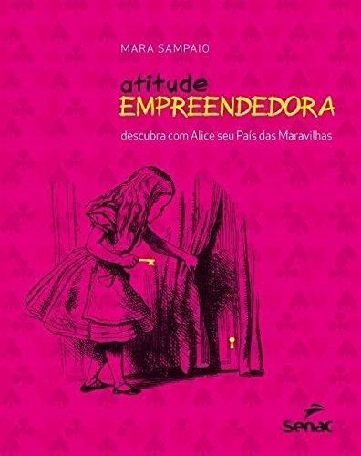 Atitude Empreendedora - Descubra Com Alice Seu Pais Das Maravilhas, livro de MARA SAMPAIO