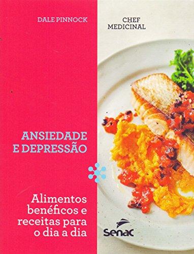 Chef Medicinal. Ansieade e Depressão. Alimentos Benéficos e Receitas Para o Dia a Dia, livro de Dale Pinnock