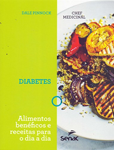 Chef Medicinal. Diabetes. Alimentos Benéficos e Receitas Para o Dia a Dia, livro de Dale Pinnock