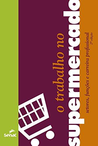 O Trabalho no Supermercado. Setores, Funções e Carreira Profissional, livro de Vários Autores