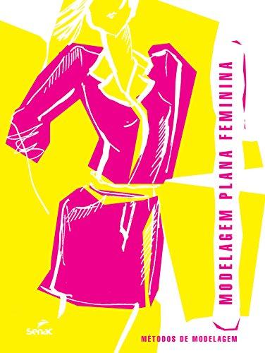 Modelagem Plana Feminina. Métodos de Modelagem, livro de Vários Autores