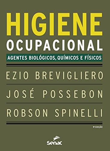 Higiene Ocupacional. Agentes Biológicos, Químicos e Físicos, livro de Ezio Brevigliero, José Possebon, Robson Spinelli Gomes