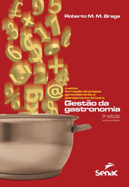 Gestão da Gastronomia. Custos, Formação de Preços, Gerenciamento e Planejamento do Lucro, livro de Roberto Magno Meira Braga
