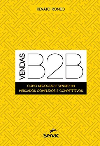 Vendas B2B. Como Negociar e Vender em Mercados Complexos e Competitivos, livro de Renato Romeo