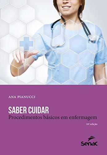 Saber Cuidar. Procedimentos Básicos em Enfermagem, livro de Ana Pianucci