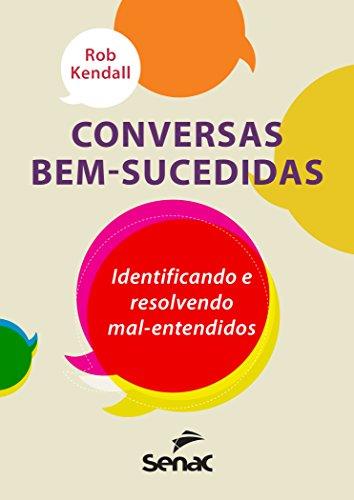 Conversas Bem-Sucedidas. Identificando e Resolvendo Mal-Entendidos, livro de Rob Kendall