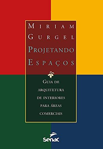 Projetando Espaços. Guia de Arquitetura de Interiores Para Áreas Comerciais, livro de Moriam Gurgel