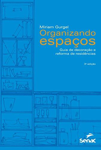 Organizando Espaços. Guia de Decoração e Reforma de Residências, livro de Miriam Gurgel