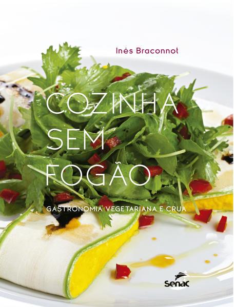 Cozinha sem Fogão. Gastronomia Vegetariana e Crua, livro de Inês Braconnot