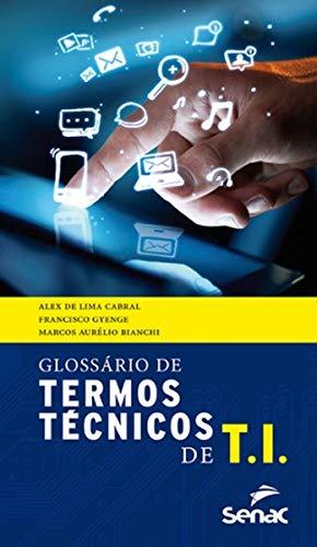 Glossário de Termos Técnicos em TI, livro de Alex de Lima Cabral, Francisco Gyenge, Marcos Bianchi