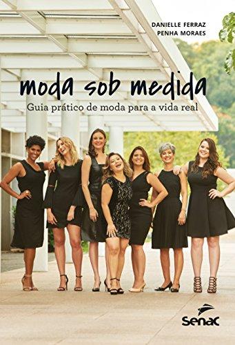 Moda Sob Medida. Guia Prático de Moda Para a Vida Real, livro de Danielle Ferraz, Penha Moraes