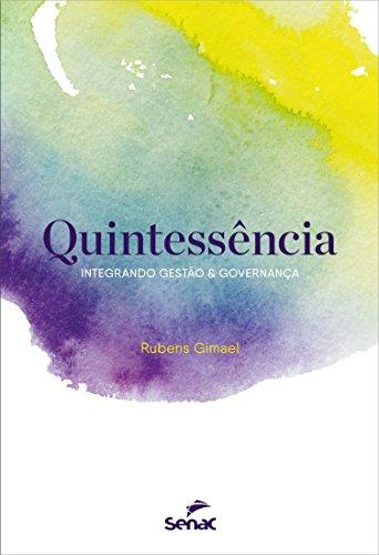 Quintessência. Integrando Gestão & Governança, livro de Rubens Gimael