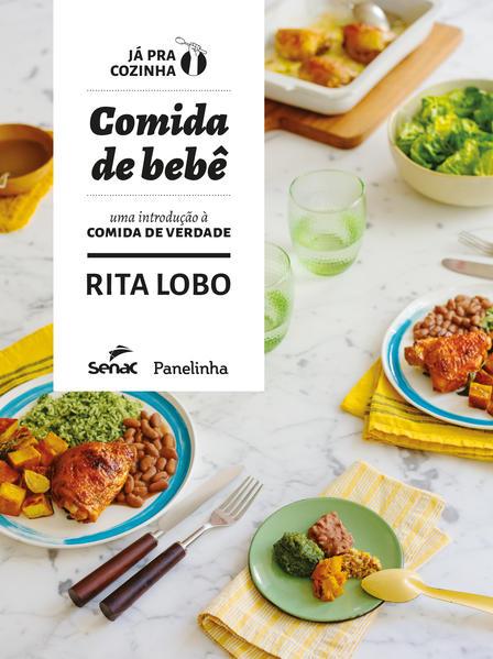 Comida de bebê. Uma introdução a comida de verdade, livro de Rita Lobo