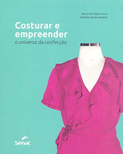 Costurar e Empreender. O Universo da Confecção, livro de Paulo de Tarso Fulco, Antonia Neusa Mendes