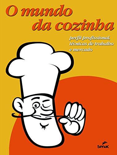 O Mundo da Cozinha. Perfil Profissional. Técnicas de Trabalho e Mercado, livro de Vários Autores