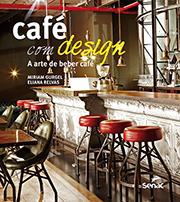 Café com design: a arte de beber café, livro de Eliana Relvas, Miriam Gurgel