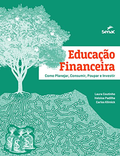 Educação Financeira. Como Planejar, Consumir, Poupar e Investir, livro de Carlos Klimick, Heloisa Padilha, Laura Coutinho