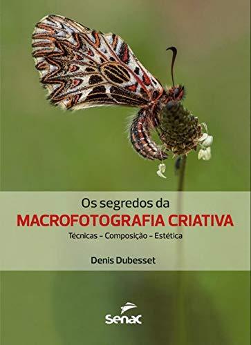 Os Segredos da Macrofotografia Criativa. Técnica, Composição, Estética, livro de Denis Dubesset