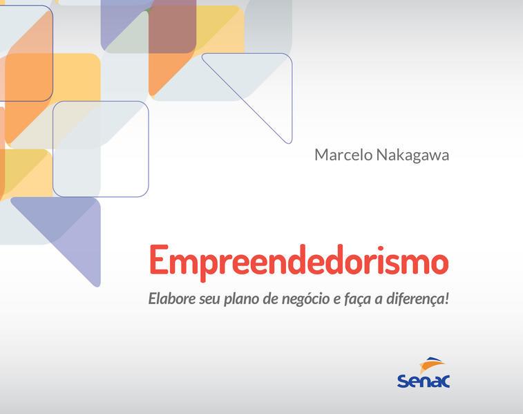 Empreendedorismo: elabore seu plano de negócio e faça a diferença!, livro de Marcelo Nakagawa