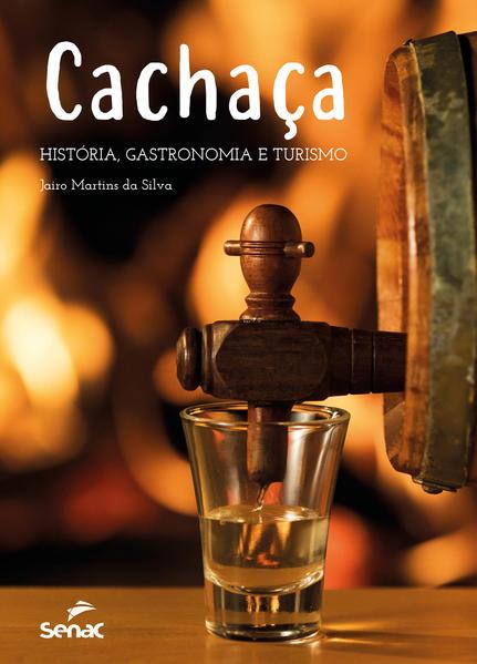 Cachaça. História, Gastronomia e Turismo, livro de Jairo Martins