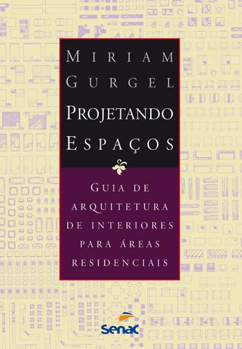 Projetando espaços. Guia de arquitetura de interiores para áreas residenciais  - 8ª edição revista, livro de Miriam Gurgel