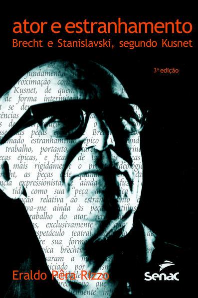 Ator e estranhamento. Brecht e Stanislavski, segundo Kusnet, livro de Eraldo Pêra Rizzo