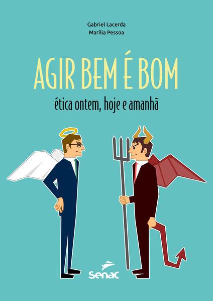 Agir bem é bom. ética ontem, hoje e amanhã, livro de Gabriel Lacerda, Marília Pessoa