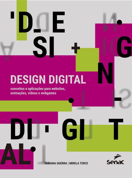 Design digital. Conceitos e aplicações para websites, animações, vídeos e webgames, livro de Fabiana Guerra, Mirela Terce