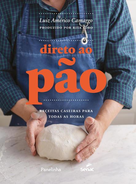 Direto ao pão. Receitas caseiras para todas as horas, livro de Luiz Américo Camargo
