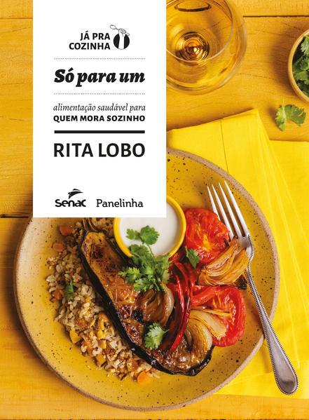 Só para um. Alimentação saudável para quem mora sozinho, livro de Rita Lobo